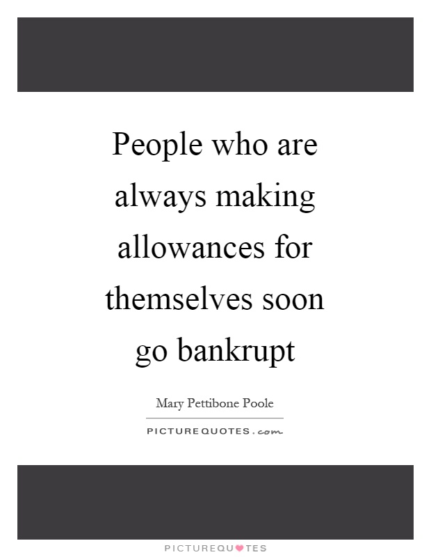 People who are always making allowances for themselves soon go bankrupt Picture Quote #1