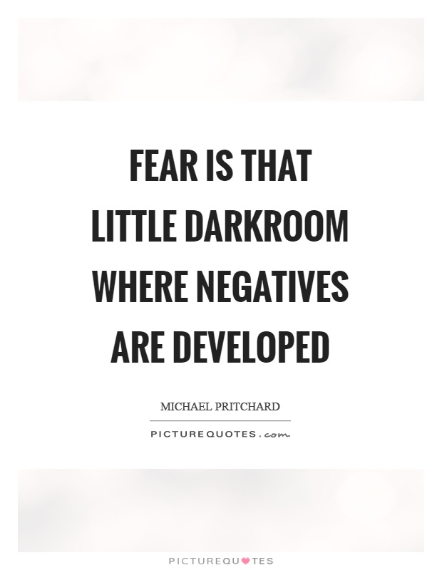 Fear is that little darkroom where negatives are developed Picture Quote #1