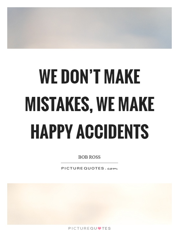 We don't make mistakes, we make happy accidents Picture Quote #1