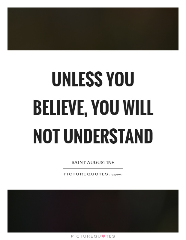 Unless you believe, you will not understand Picture Quote #1