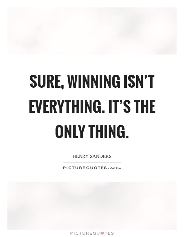 Sure, winning isn't everything. It's the only thing Picture Quote #1