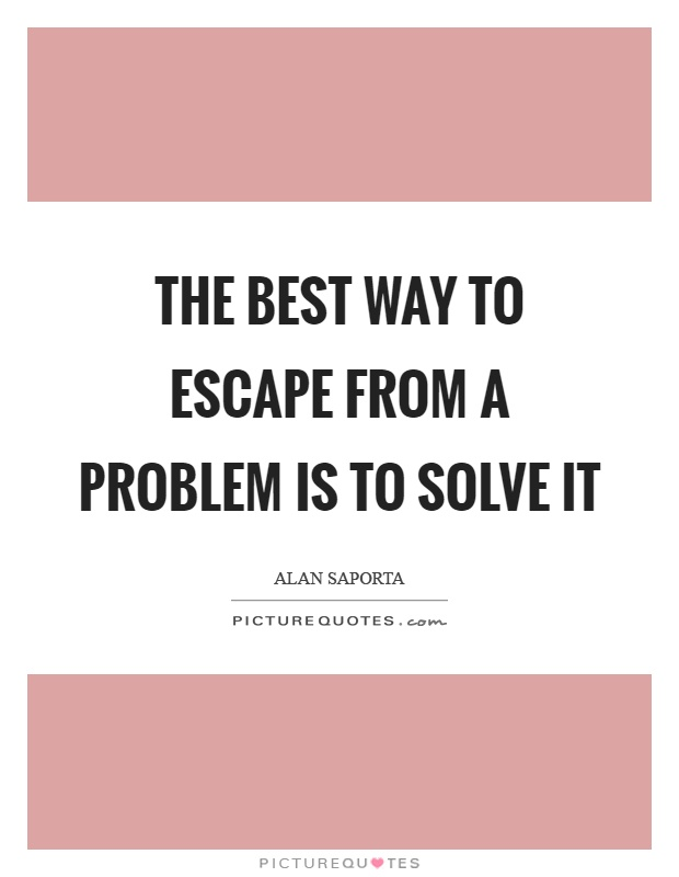The best way to escape from a problem is to solve it Picture Quote #1