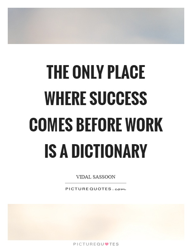 The only place where success comes before work is a dictionary Picture Quote #1
