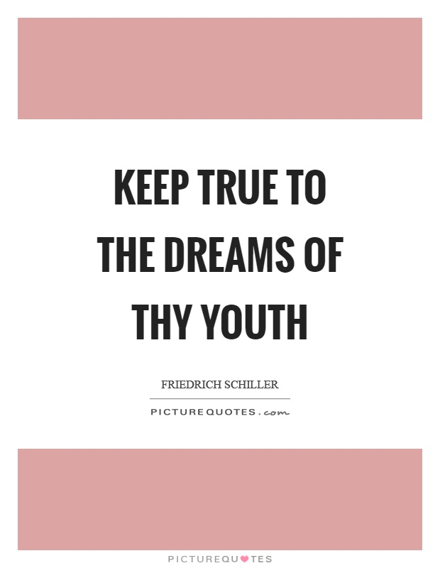 Keep true to the dreams of thy youth Picture Quote #1