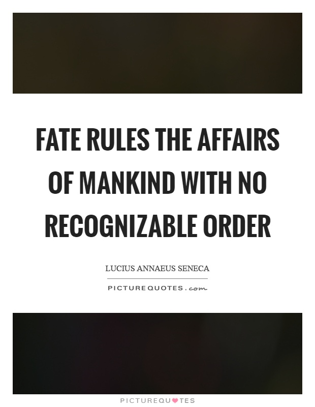 Fate rules the affairs of mankind with no recognizable order Picture Quote #1