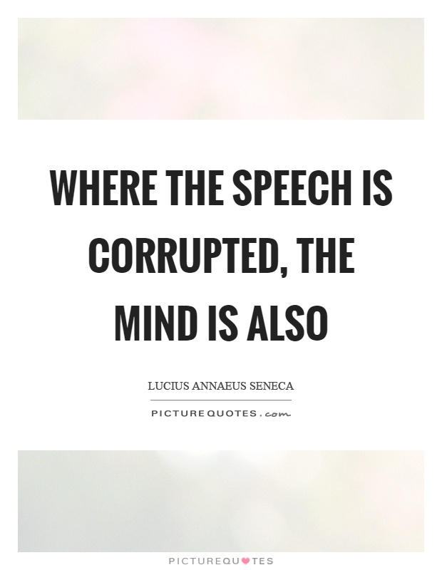 Where the speech is corrupted, the mind is also Picture Quote #1