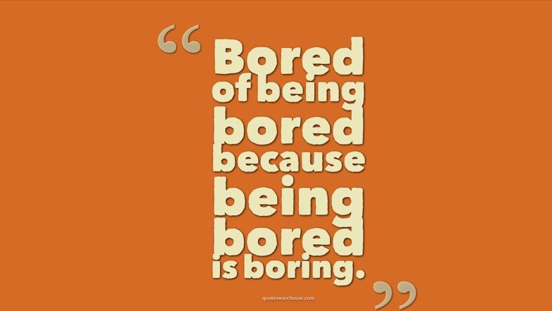 Bored Quote Picture Quote #1