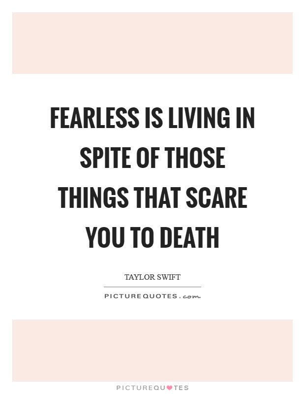Fearless is living in spite of those things that scare you to death Picture Quote #1