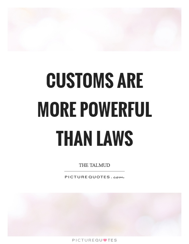 Customs are more powerful than laws Picture Quote #1
