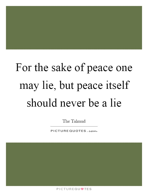 For the sake of peace one may lie, but peace itself should never be a lie Picture Quote #1