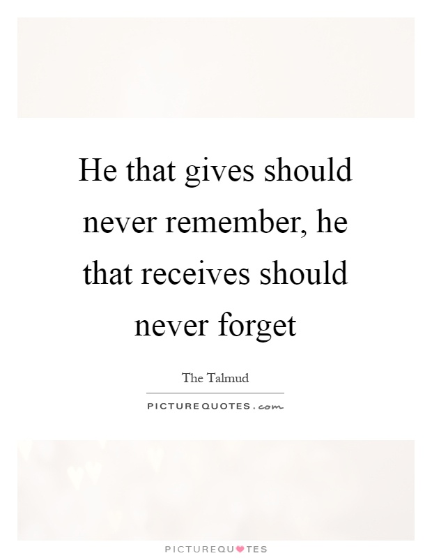 He that gives should never remember, he that receives should never forget Picture Quote #1