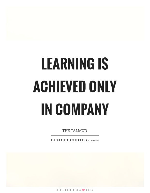 Learning is achieved only in company Picture Quote #1