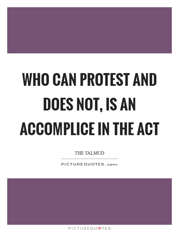 Who can protest and does not, is an accomplice in the act Picture Quote #1