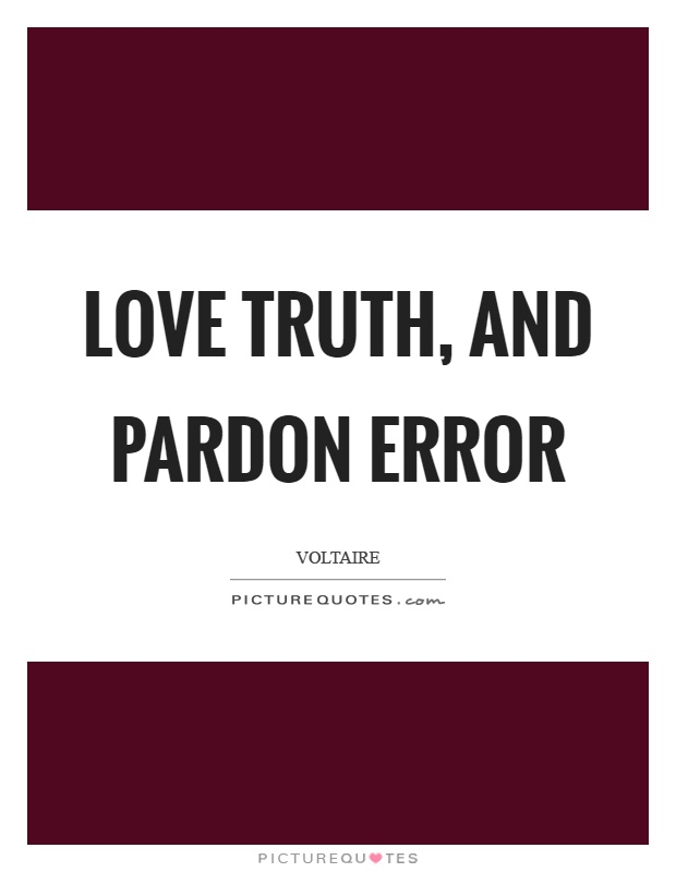 Love truth, and pardon error Picture Quote #1