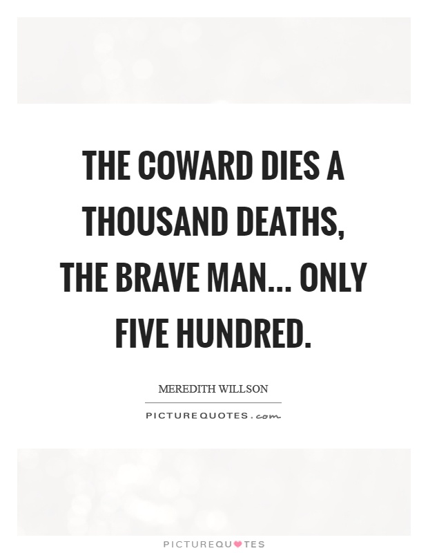 The coward dies a thousand deaths, the brave man... Only five hundred Picture Quote #1