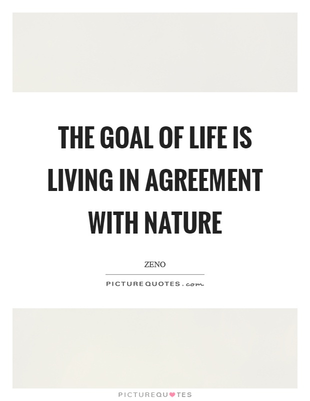 The goal of life is living in agreement with nature Picture Quote #1