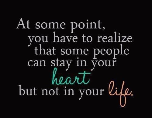 At some point you have to realize that some people can stay in your heart but not in your life Picture Quote #1