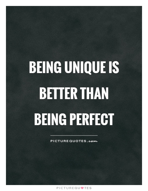 Being unique is better than being perfect Picture Quote #1