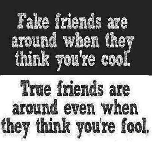 Fake friends are around when they think you're cool. True friends are are around even when they think you're fool Picture Quote #1