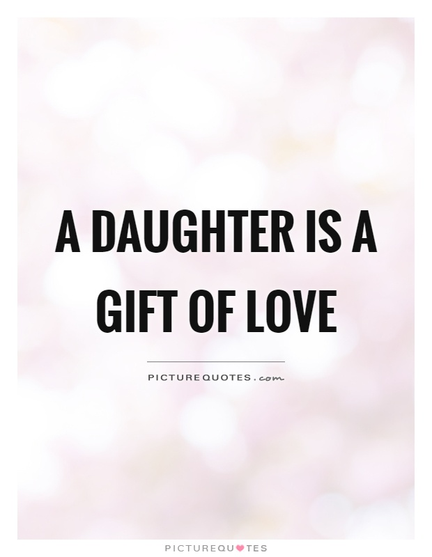 A Daughter Is A Gift Of Love Picture Quote #1