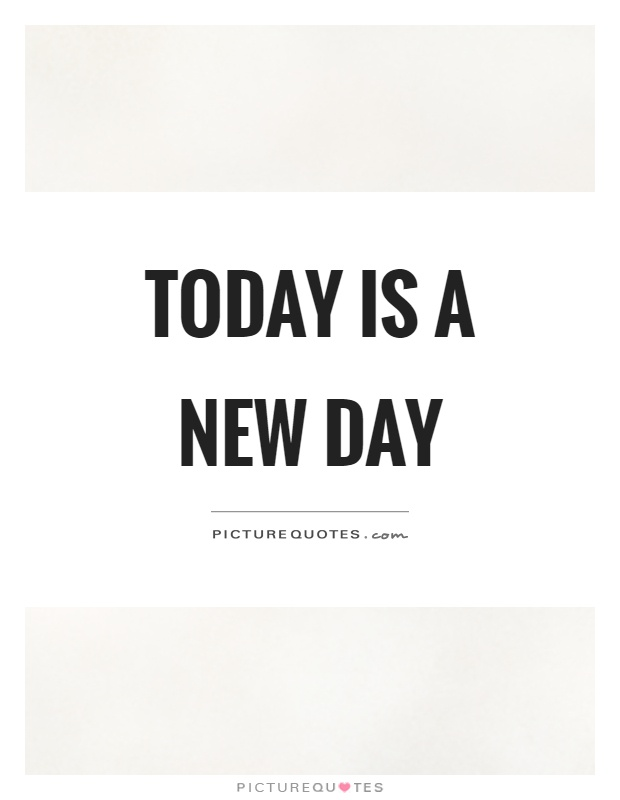Today is a new day Picture Quote #1