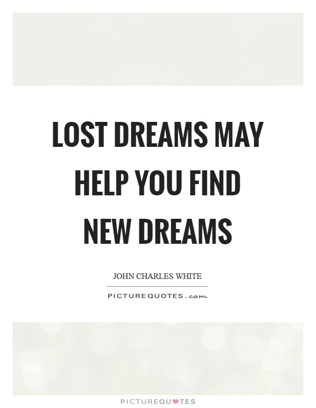 Lost dreams may help you find new dreams Picture Quote #1