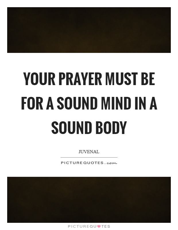 Your prayer must be for a sound mind in a sound body Picture Quote #1