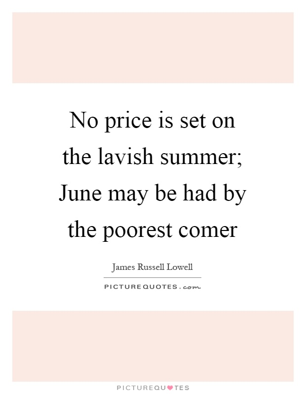 No Price Is Set On The Lavish Summer June May Be Had By The