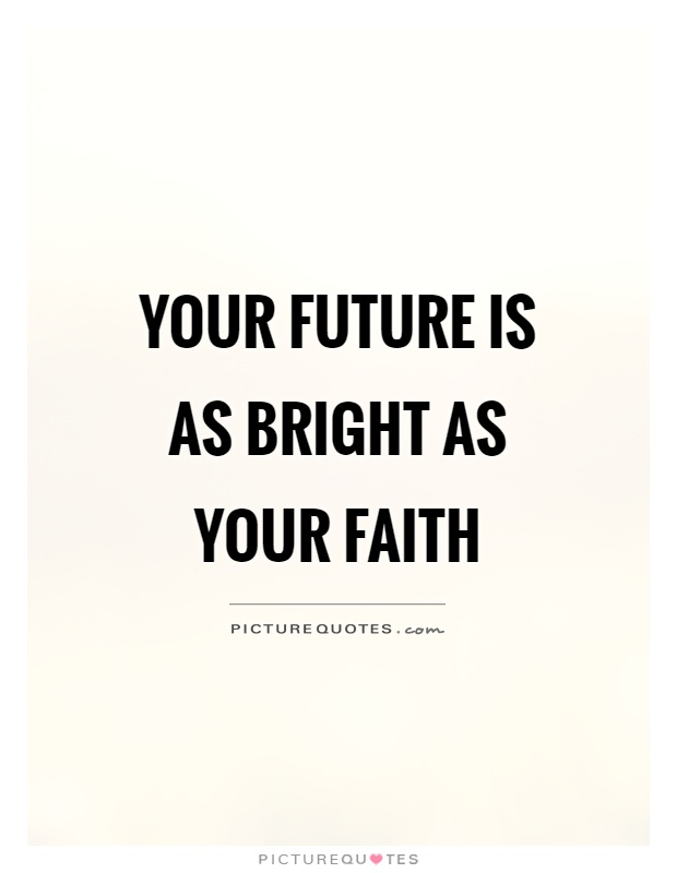 Your future is as bright as your faith Picture Quote #1
