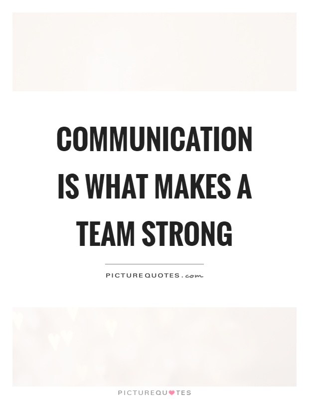 Communication is what makes a team strong Picture Quote #1
