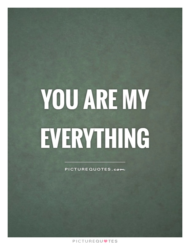 You are my everything   Picture Quotes