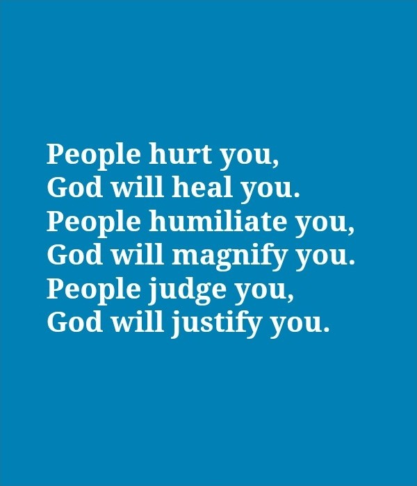People hurt you, God will heal you. People humiliate you, God will magnify you. People judge you, God will justify you Picture Quote #1