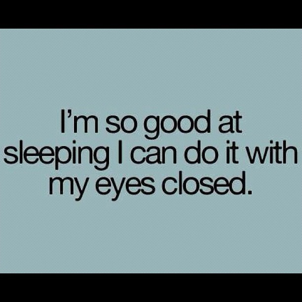 I'm so good at sleeping I can do it with my eyes closed Picture Quote #1