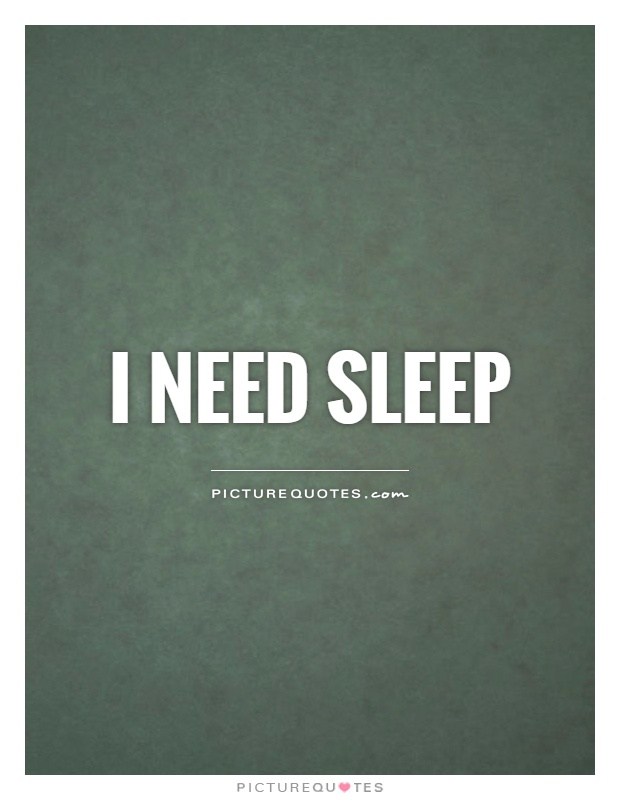 I need sleep Picture Quote #1