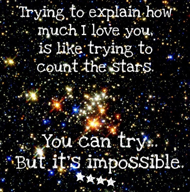 Trying to explain how much I love you, is like trying to count the stars. You can try... but It's impossible Picture Quote #1