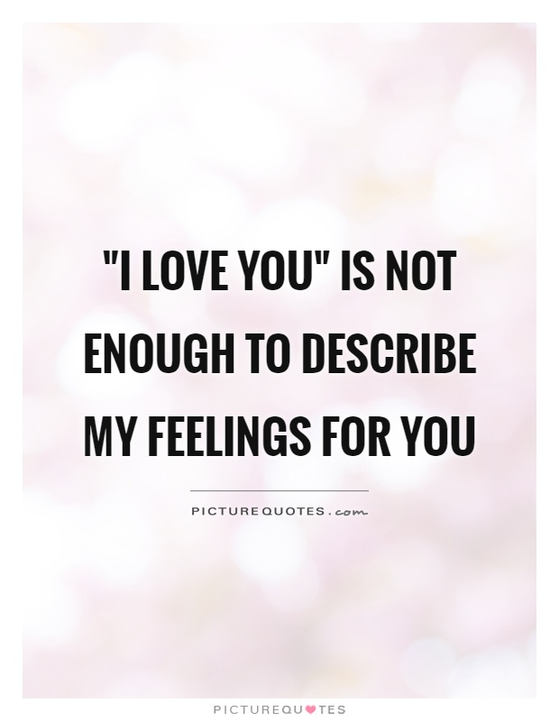 I Love You Enough Quotes : Pics Photos - You Is Not Enough To Describe My Feelings For You 459x...