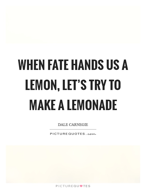 When fate hands us a lemon, let's try to make a lemonade Picture Quote #1