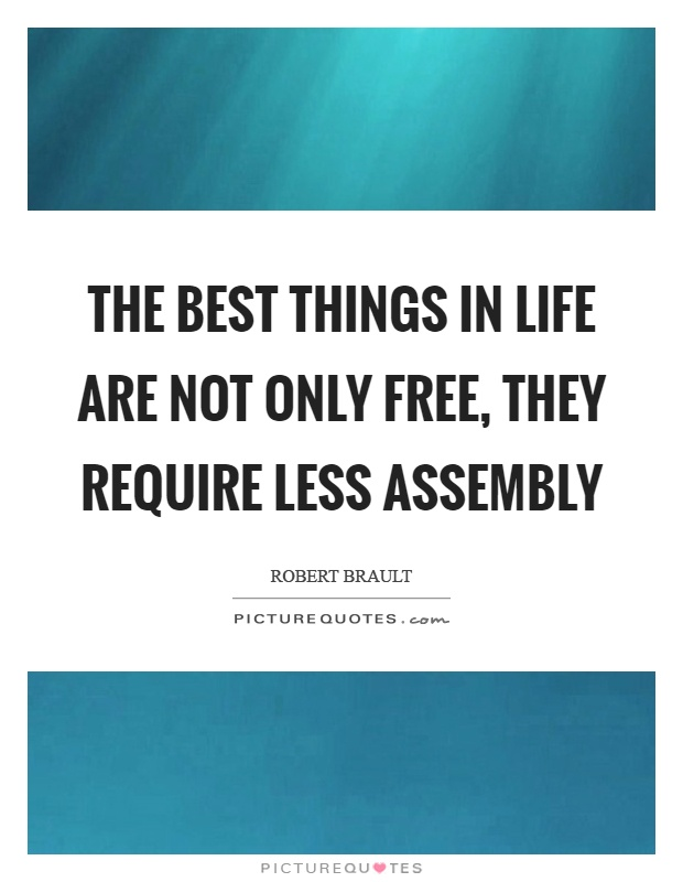 The best things in life are not only free, they require less assembly Picture Quote #1