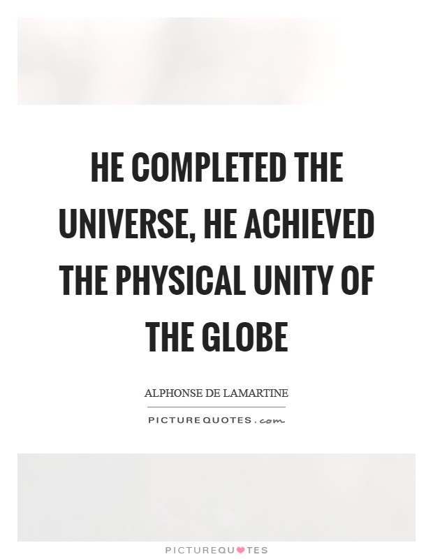 He completed the universe, he achieved the physical unity of the globe Picture Quote #1
