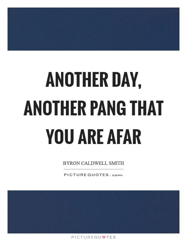 Another day, another pang that you are afar Picture Quote #1