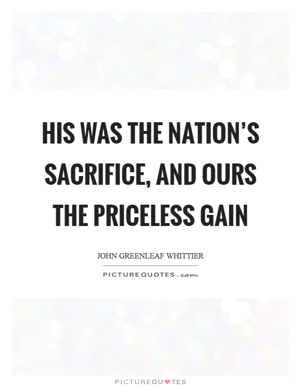 His was the nation's sacrifice, and ours the priceless gain Picture Quote #1