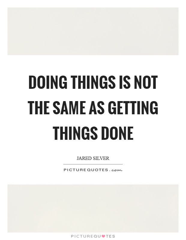 Doing things is not the same as getting things done Picture Quote #1