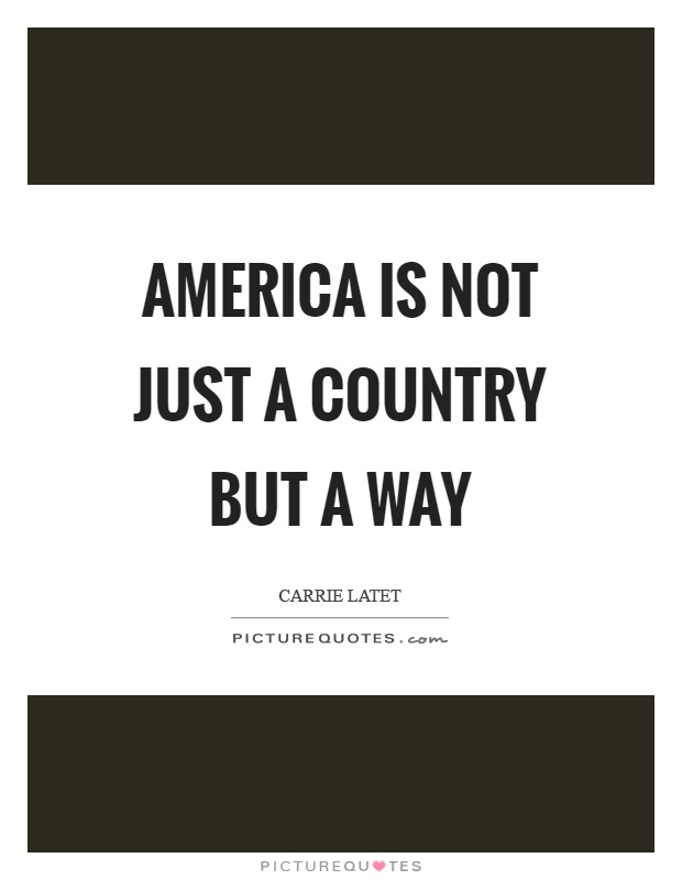 America is not just a country but a way Picture Quote #1