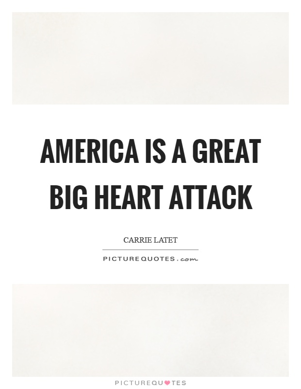 America is a great big heart attack Picture Quote #1