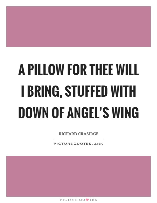 A pillow for thee will I bring, stuffed with down of angel's wing Picture Quote #1