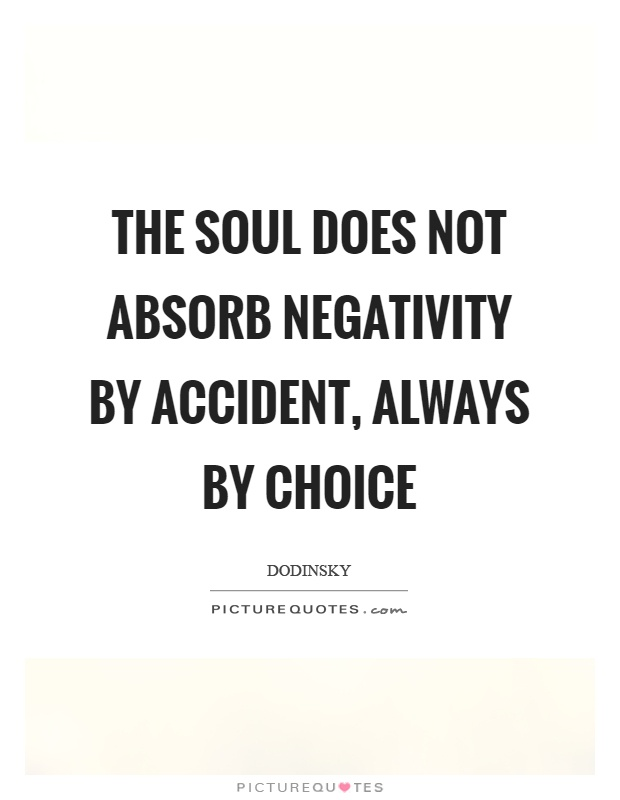 The soul does not absorb negativity by accident, always by choice Picture Quote #1