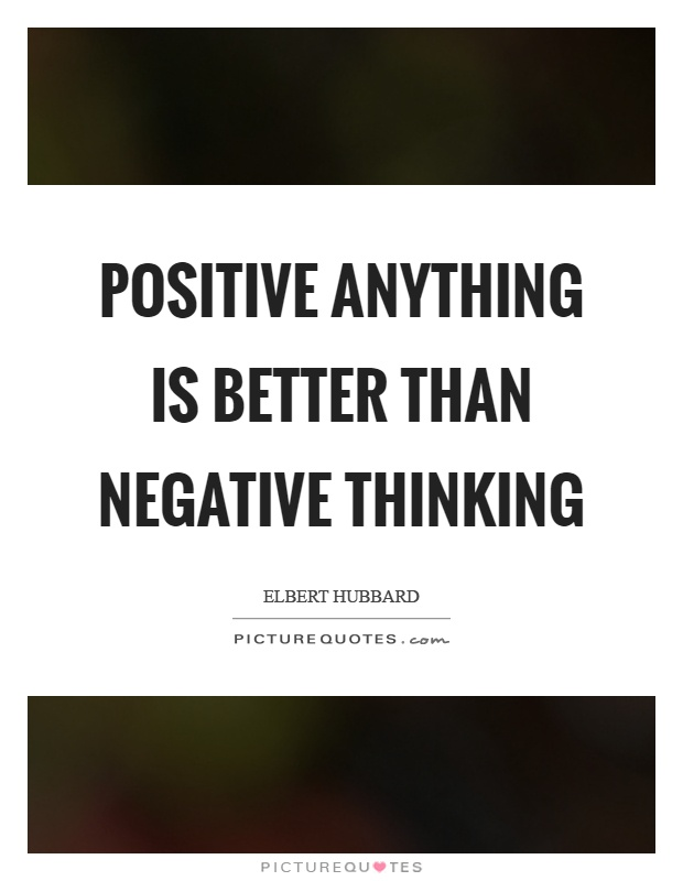 Positive anything is better than negative thinking Picture Quote #1