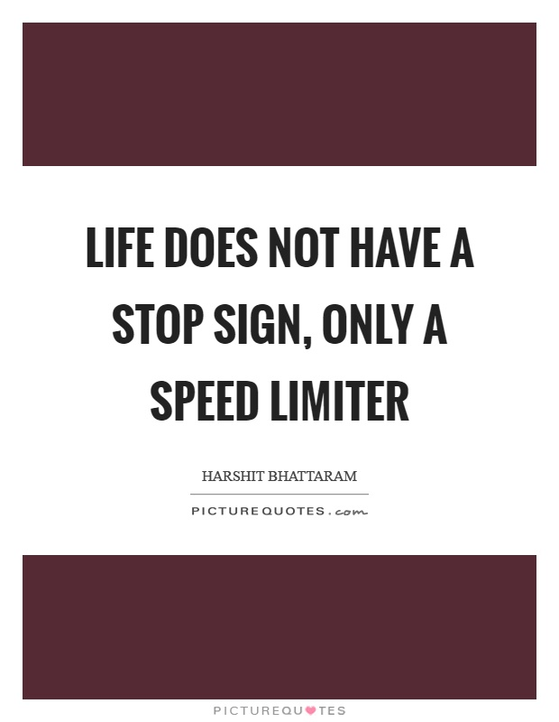 Life does not have a stop sign, only a speed limiter Picture Quote #1