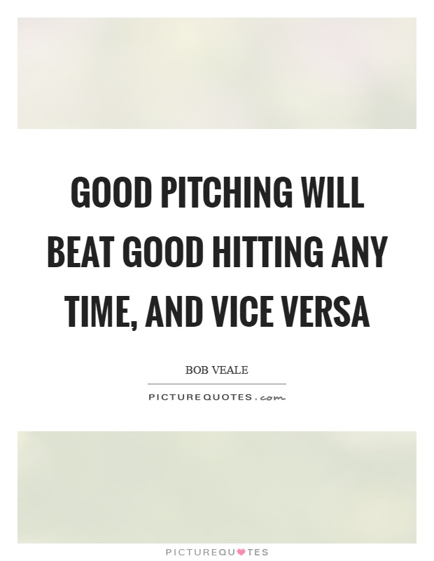 Good pitching will beat good hitting any time, and vice versa Picture Quote #1