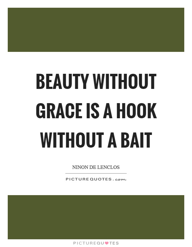 Beauty without grace is a hook without a bait Picture Quote #1